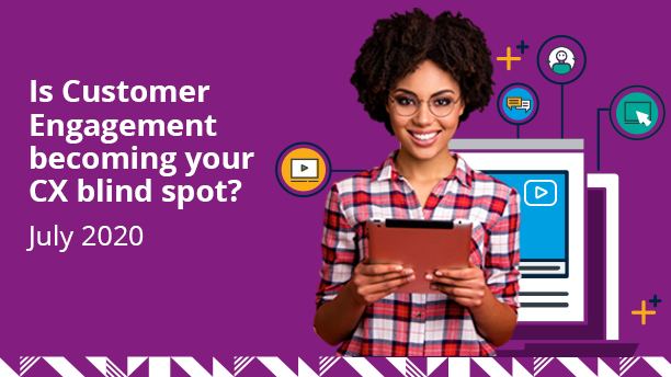Is Customer Engagement becoming your CX blind spot?